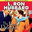 The Red Dragon Audiobook by L. Ron Hubbard Narrated by R. F. Daley, Erika Christensen, Jim Meskimen, John Mariano, Bob Caso