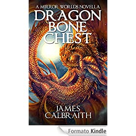 Dragonbone Chest: a Mirror Worlds novella (English Edition)