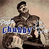 I'm Feelin' Lucky (The Blues according to Popa Chubby)
