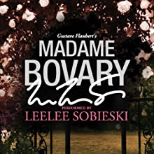 Madame Bovary: A Signature Performance by Leelee Sobieski (       UNABRIDGED) by Gustave Flaubert Narrated by Leelee Sobieski