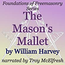 The Mason's Mallet: Foundations of Freemasonry Series (       UNABRIDGED) by William Harvey Narrated by Troy McElfresh
