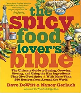 The Spicy Food Lovers Bible The Ultimate Guide To Buying Growing Storing And Using The Key Ingredients That Give Food Spice by Stewart, Tabori and Chang