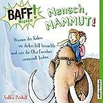 Mensch, Mammut!: Warum der Koloss ein dickes Fell brauchte und was die Ötzi-Forscher vermasselt haben (BAFF! Wissen) | Volker Präkelt