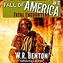 The Fall of America: Fatal Encounters, Book 2 Audiobook by W.R. Benton Narrated by Lee Alan
