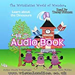 The Wrinklettes World of Wonder: Learn About Dinosaurs, Volume 1 | Amelia Picklewiggle