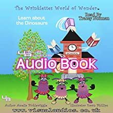 The Wrinklettes World of Wonder: Learn About Dinosaurs, Volume 1 (       UNABRIDGED) by Amelia Picklewiggle Narrated by Tracey Norman