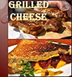Grilled Cheese Recipes: 75 wonderful Recipes for Grilled Cheese - The Ultimate Grilled Cheese Cookbook (grilled cheese recipes, grilled cheese, grilled cheese cookbook, grilled cheese sandwiches)