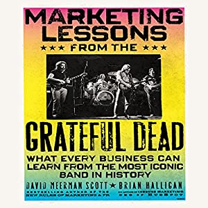 Marketing Lessons from the Grateful Dead: What Every Business Can Learn from the Most Iconic Band in History | [David Meerman Scott, Brian Halligan]