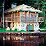 Lakeside Living: Waterfront Houses, Cottages, and Cabins of the Great Lakes