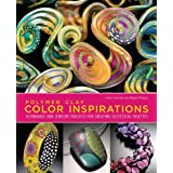 Polymer Clay Color Inspirations: Techniques and Jewelry Projects for Creating Successful Palettespar Lindly Haunani