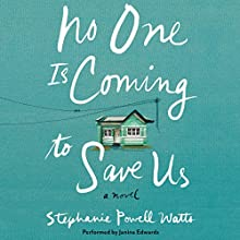 No One Is Coming to Save Us: A Novel Audiobook by Stephanie Powell Watts Narrated by Janina Edwards