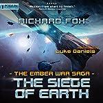 The Siege of Earth: The Ember War, Book 7 | Richard Fox