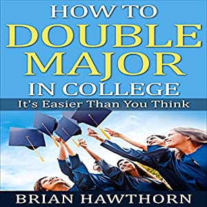 How to Double Major in College: It's Easier Than You Think Audiobook