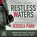 Restless Waters: A Left Drowning Novel, Book 2 Audiobook by Jessica Park Narrated by Arielle DeLisle