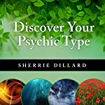 Discover Your Psychic Type: Developing and Using Your Natural Intuition | Sherrie Dillard