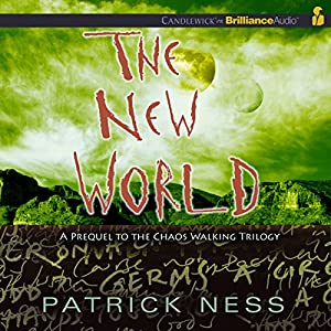The New World: Prequel to the Chaos Walking Trilogy Audiobook