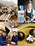 A Delicious Life: New Food Entrepeneurs