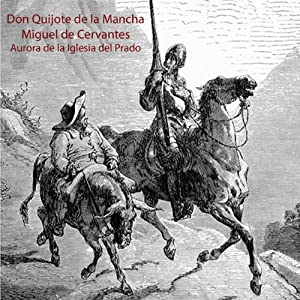 Don Quijote de la Mancha (       UNABRIDGED) by Miguel de Cervantes Narrated by Aurora de la Iglesia del Prado