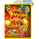 The Global Vegan Waffle Cookbook: 82 dairy-free, egg-free recipes for waffles & toppings, including gluten-free... by Dave Wheitner