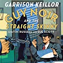 Guy Noir and the Straight Skinny Hörbuch von Garrison Keillor Gesprochen von: Garrison Keillor, Tim Russell, Sue Scott