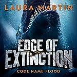 Code Name Flood: Edge of Extinction, Book 2 | Laura Martin