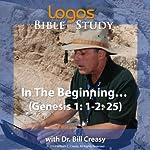 In the Beginning… (Genesis 1: 1-2: 25) | Bill Creasy