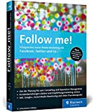 Follow me!: Erfolgreiches Social Media Marketing mit Facebok, Twitter und Co. (Galileo Computing)