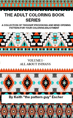 The Adult Coloring Book Series: A Collection Of Thought Provoking and Mind Opening Patterns For Your Coloring Enjoyment (All About Indians 1) PDF