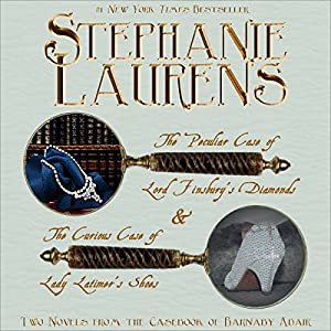 The Peculiar Case of Lord Finsbury's Diamonds & The Curious Case of Lady Latimer's Shoes, Two Novels From the Casebook of Barnaby Adair | [Stephanie Laurens]