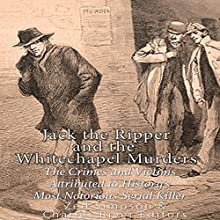 Jack the Ripper and the Whitechapel Murders: The Crimes and Victims Attributed to History's Most Notorious Serial Killer Audiobook by Zed Simpson,  Charles River Editors Narrated by Scott Clem