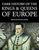 img - for Dark History of the Kings and Queens of Europe (Dark Histories) book / textbook / text book
