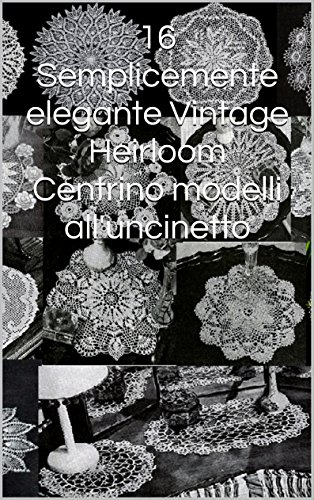 16-semplicemente-elegante-vintage-heirloom-centrino-modelli-alluncinetto-italian-edition