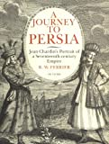 img - for A Journey To Persia: Jean Chardin's Portrait of a Seventeenth-Century Empire book / textbook / text book