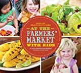 At the Farmers Market with Kids: Recipes and Projects for Little Hands