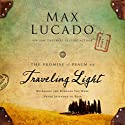 Traveling Light: Releasing the Burdens You Were Never Intended to Bear Audiobook by Max Lucado Narrated by Ben Holland