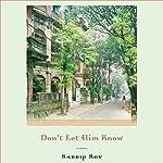 Don't Let Him Know | Sandip Roy
