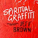 Spiritual Graffiti Audiobook by Jeff Brown Narrated by Jeff Brown