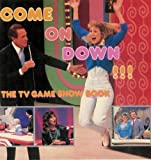 Come on Down!!! (the TV Game Show book)