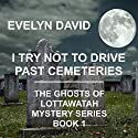 I Try Not to Drive Past Cemeteries: The Ghosts of Lottawatah Mystery Series, Volume 1 (       UNABRIDGED) by Evelyn David Narrated by Wendy Tremont King