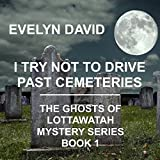 img - for I Try Not to Drive Past Cemeteries: The Ghosts of Lottawatah Mystery Series, Volume 1 book / textbook / text book