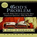 God's Problem: The Bible Fails to Answer Our Most Important Question - Why We Suffer Audiobook by Bart D. Ehrman Narrated by L. J. Ganzer
