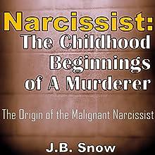 Narcissist: The Childhood Beginnings of a Murderer: The Origin of the Malignant Narcissist | Livre audio Auteur(s) : J.B. Snow Narrateur(s) : Pete Beretta