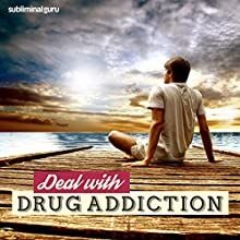 Deal with Drug Addiction: Kick the Drug Habit with Subliminal Messages  by Subliminal Guru Narrated by Subliminal Guru