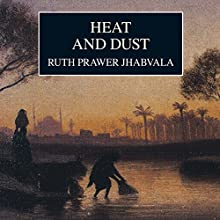 Heat and Dust | Livre audio Auteur(s) : Ruth Prawer Jhabvala Narrateur(s) : Julie Christie