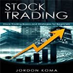 Stock Trading: Stock Trading Basics and Strategies for Beginners | Jordan Koma