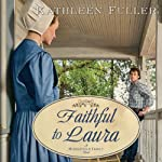 Faithful to Laura: A Middlefield Family Novel, Book 2 (       UNABRIDGED) by Kathleen Fuller Narrated by Kirsten Potter