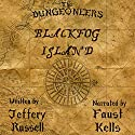 The Dungeoneers: Blackfog Island Audiobook by Jeffery Russell Narrated by Faust Kells
