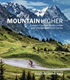 Daniel Friebe Mountain Higher: Europe's Extreme, Undiscovered and Unforgettable Cycle Climbs