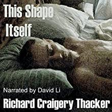 This Shape Itself: Poems of Love and Rough Trade (       UNABRIDGED) by Richard Craigery Thacker Narrated by David Li