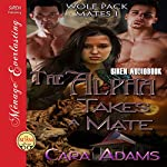 The Alpha Takes a Mate: Wolf Pack Mates, Book 1 | Cara Adams